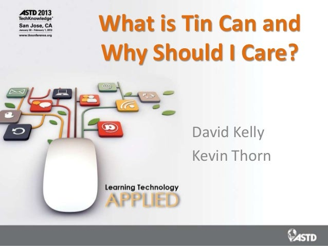 What is Tin Can andWhy Should I Care?        David Kelly        Kevin Thorn