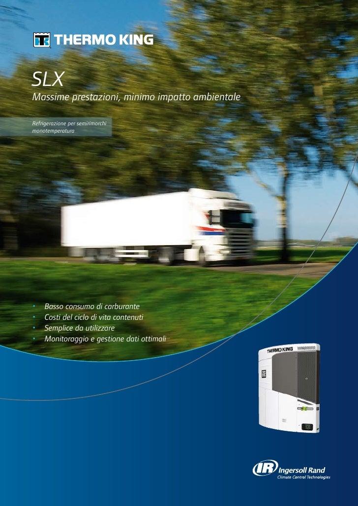SLXMassime prestazioni, minimo impatto ambientaleRefrigerazione per semirimorchimonotemperatura•   Basso consumo di carbu...
