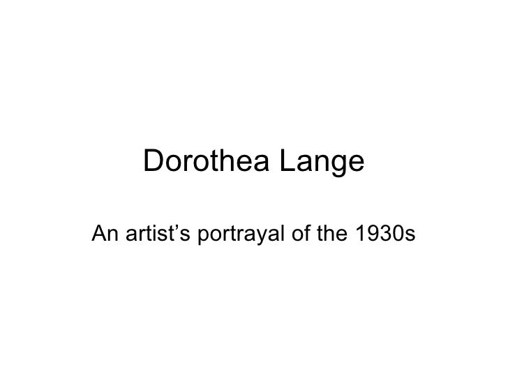 Dorothea Lange An artist's portrayal of the 1930s