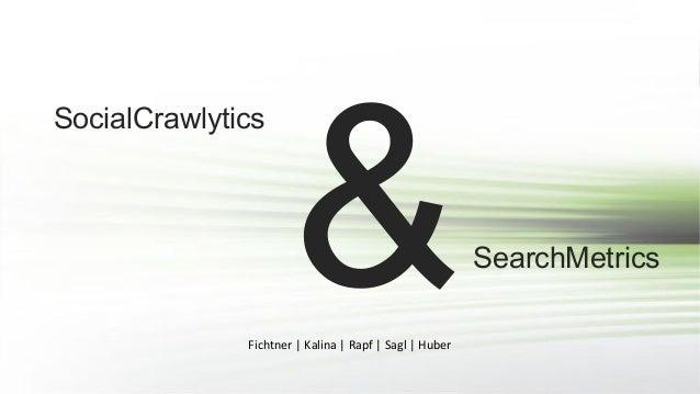 SocialCrawlytics  &  Fichtner   Kalina   Rapf   Sagl   Huber  SearchMetrics