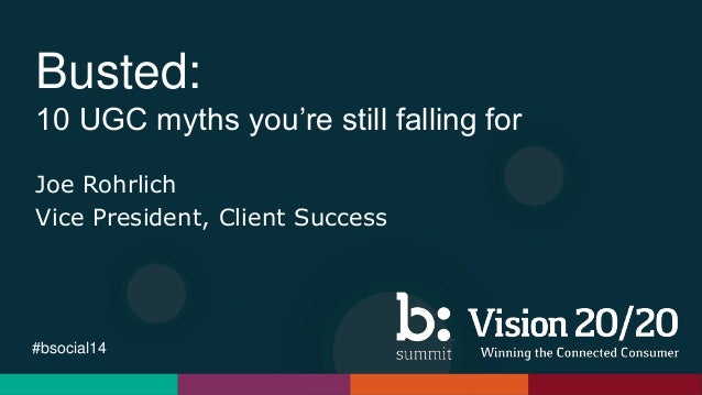 #bsocial14 Busted: 10 UGC myths you're still falling for Joe Rohrlich Vice President, Client Success