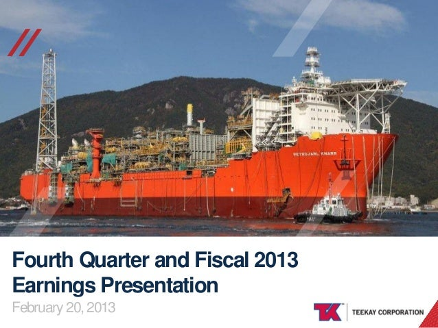 //  Fourth Quarter and Fiscal 2013 Earnings Presentation February 20, 2013 TEEKAY CORPORATION