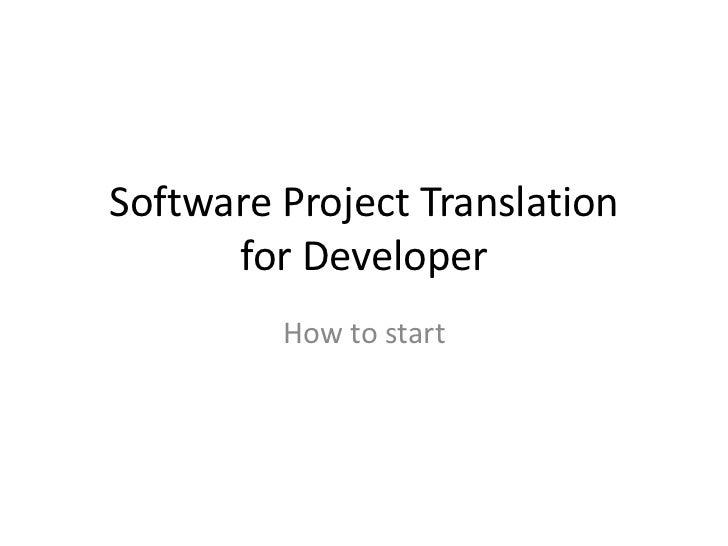 Software Project Translation      for Developer         How to start