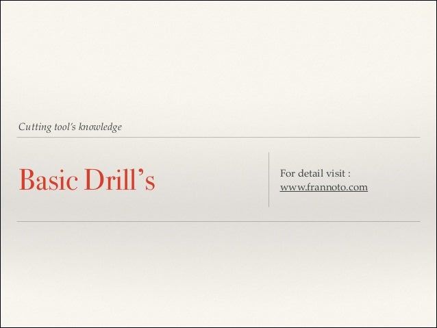 Cutting tool's knowledge  Basic Drill's  For detail visit :! www.frannoto.com