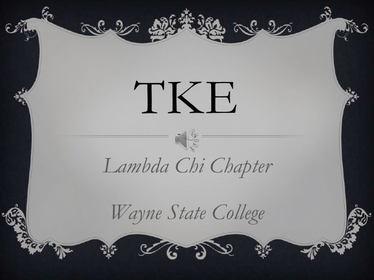TKE<br />Lambda Chi Chapter<br />Wayne State College<br />