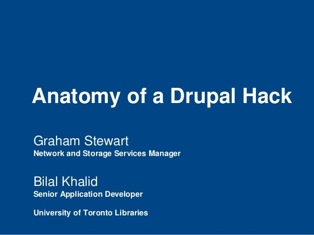 Anatomy of a Drupal Hack Graham Stewart Network and Storage Services Manager Bilal Khalid Senior Application Developer Uni...