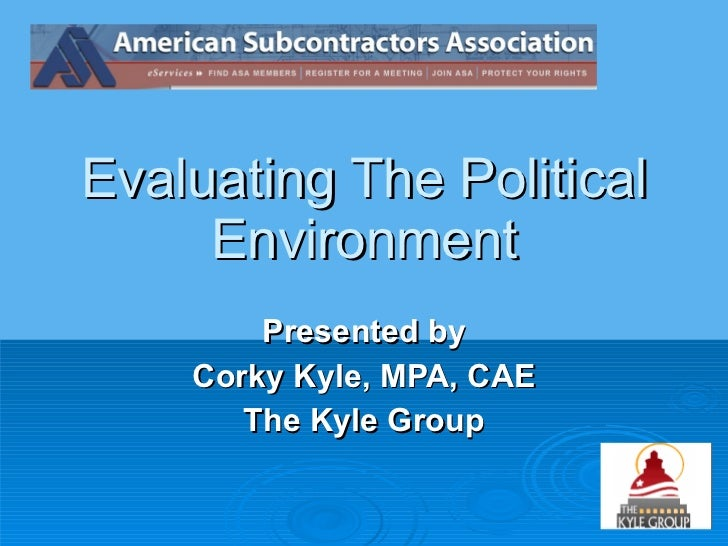 Evaluating The Political Environment Presented by Corky Kyle, MPA, CAE The Kyle Group