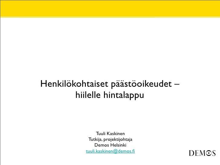 Henkilökohtaiset päästöoikeudet –         hiilelle hintalappu                   Tuuli Kaskinen            Tutkija, projekt...