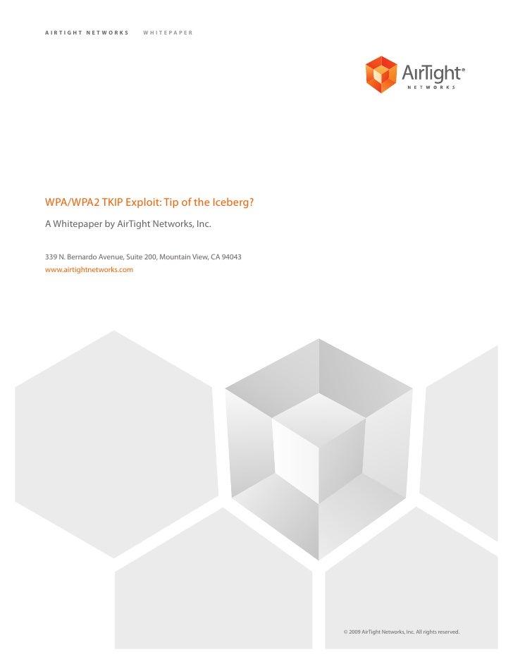 AIRTIGHT NETWORKS           WHITEPAPER     WPA/WPA2 TKIP Exploit: Tip of the Iceberg? A Whitepaper by AirTight Networks, I...