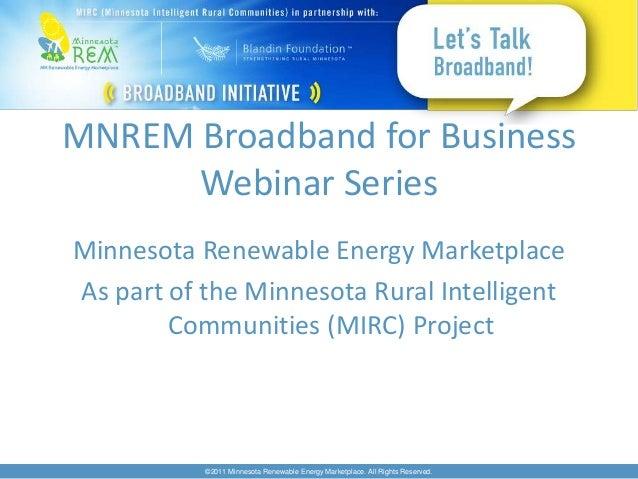 MNREM Broadband for Business      Webinar SeriesMinnesota Renewable Energy MarketplaceAs part of the Minnesota Rural Intel...