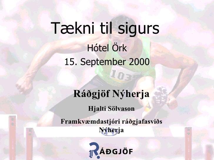 Tækni til sigurs Hótel Örk 15. September 2000 Ráðgjöf Nýherja Hjalti Sölvason Framkvæmdastjóri ráðgjafasviðs Nýherja