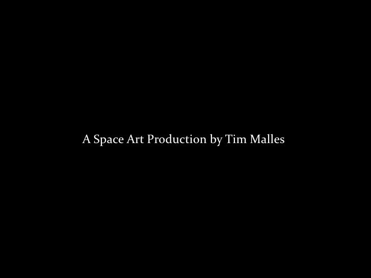 A Space Art Production by Tim Malles<br />