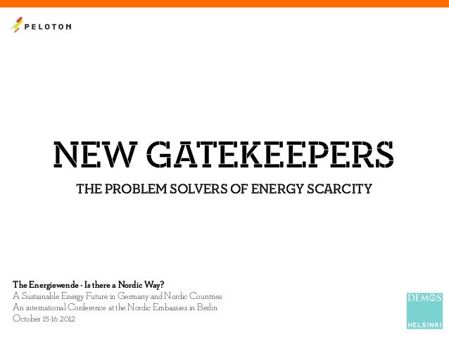 NEW GATEKEEPERS                  THE PROBLEM SOLVERS OF ENERGY SCARCITYThe Energiewende - Is there a Nordic Way?A Sustaina...