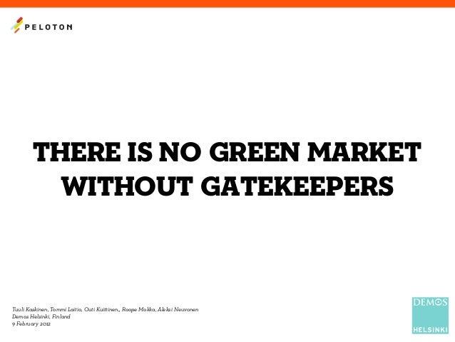 There is no green market without gatekeepers Tuuli Kaskinen, Tommi Laitio, Outi Kuittinen,, Roope Mokka, Aleksi Neuvonen D...