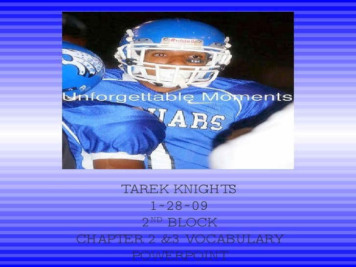 TAREK KNIGHTS 1~28~09 2 ND  BLOCK CHAPTER 2 &3 VOCABULARY POWERPOINT