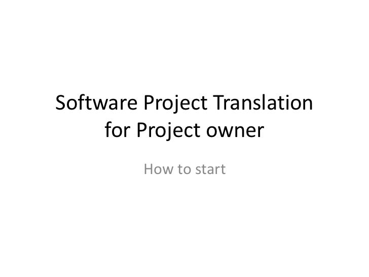 Software Project Translation     for Project owner         How to start