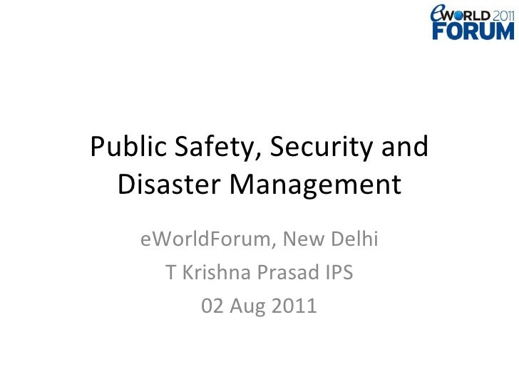 Public Safety, Security and Disaster Management eWorldForum, New Delhi T Krishna Prasad IPS 02 Aug 2011