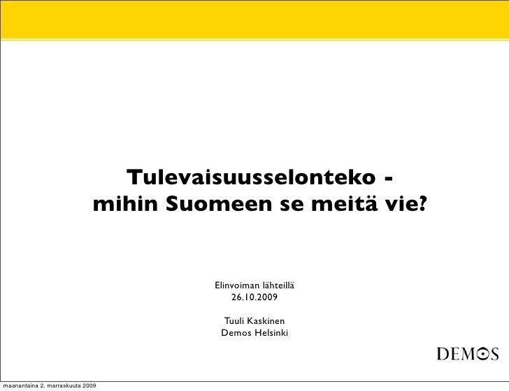 •                     Tulevaisuusselonteko -          •                   mihin Suomeen se meitä vie?                     ...