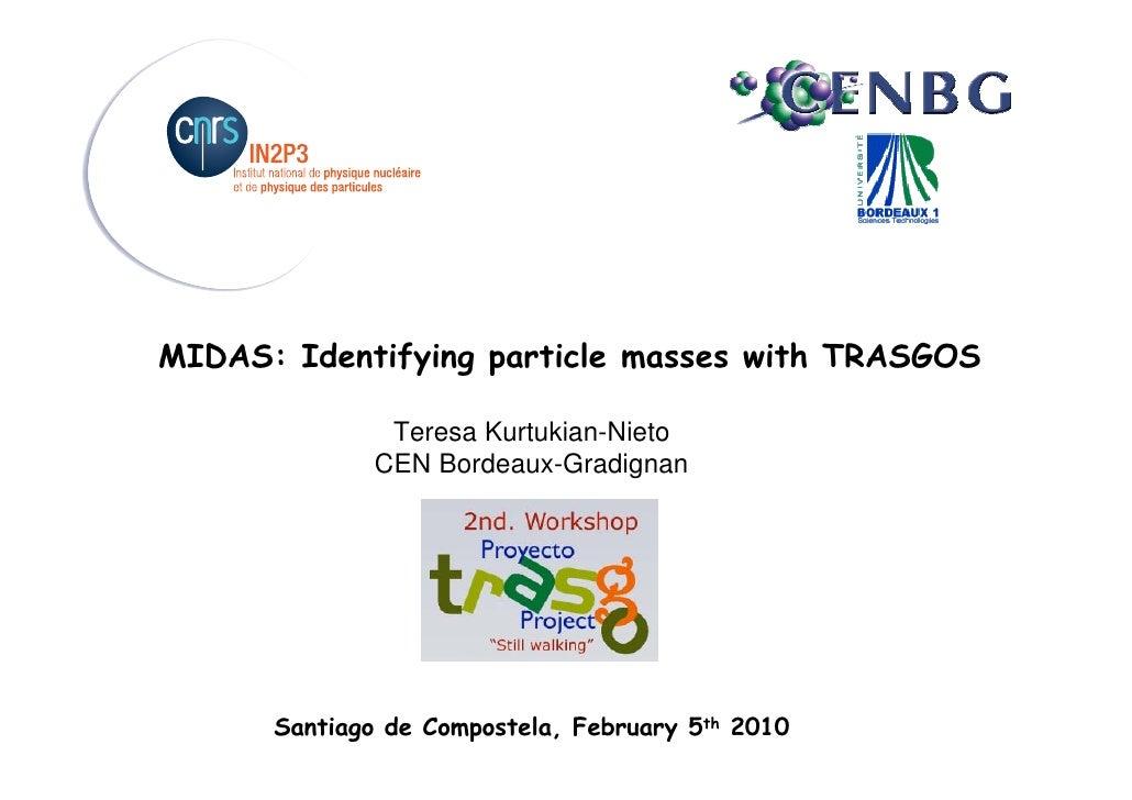 MIDAS: Identifying particle masses with TRASGOS                 Teresa Kurtukian-Nieto               CEN Bordeaux-Gradigna...