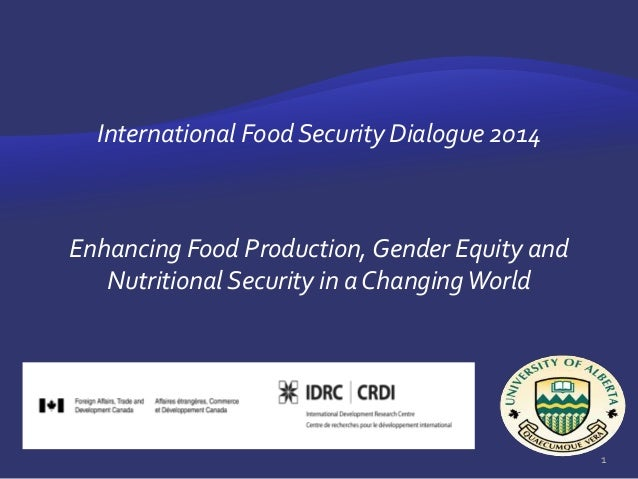 International Food Security Dialogue 2014 Enhancing Food Production, Gender Equity and Nutritional Security in a ChangingW...