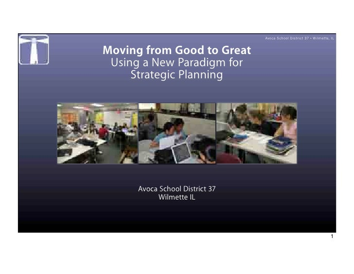 Avoca School District 37 • Wilmette, IL   Moving from Good to Great  Using a New Paradigm for      Strategic Planning     ...