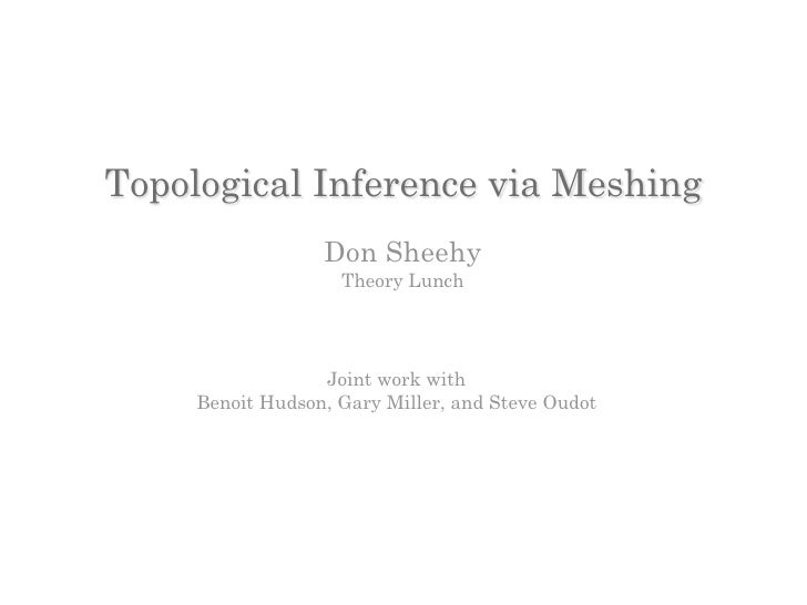 Topological Inference via Meshing                   Don Sheehy                     Theory Lunch                       Join...