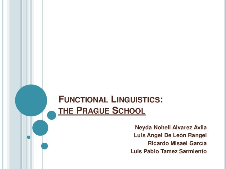 FUNCTIONAL LINGUISTICS:THE PRAGUE SCHOOL                Neyda Noheli Alvarez Avila                Luis Angel De León Range...