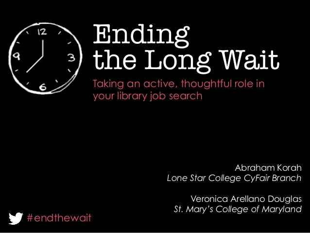 the Long Wait Ending Taking an active, thoughtful role inyour library job search#endthewaitAbraham KorahLone Star Colleg...