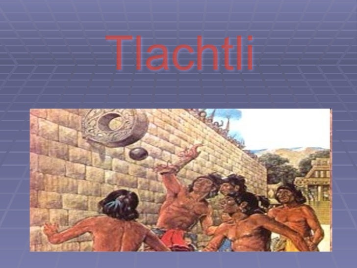 History Thachtli is kind of a basketball game The players are the prisoners of war The game is honoring the gods Amapan...