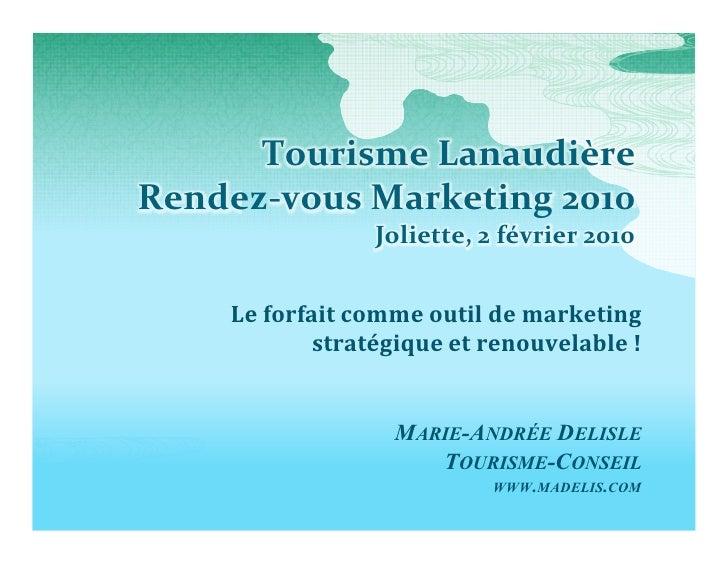 Tourisme Lanaudière Rendez-vous Marketing 2010                 Joliette, 2 février 2010       Le forfait comme outil de ma...
