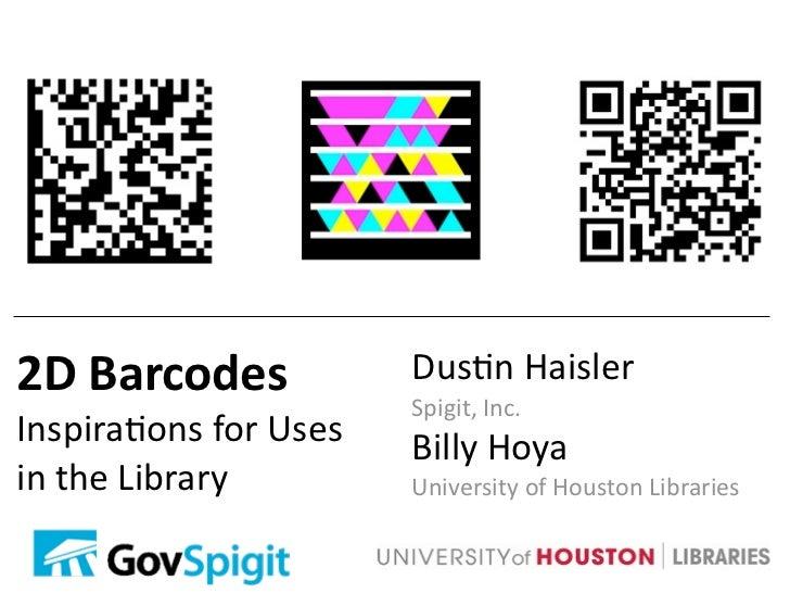 2DBarcodes             Dus(nHaisler                        Spigit,Inc.Inspira(onsforUses   BillyHoyaintheLibrary ...