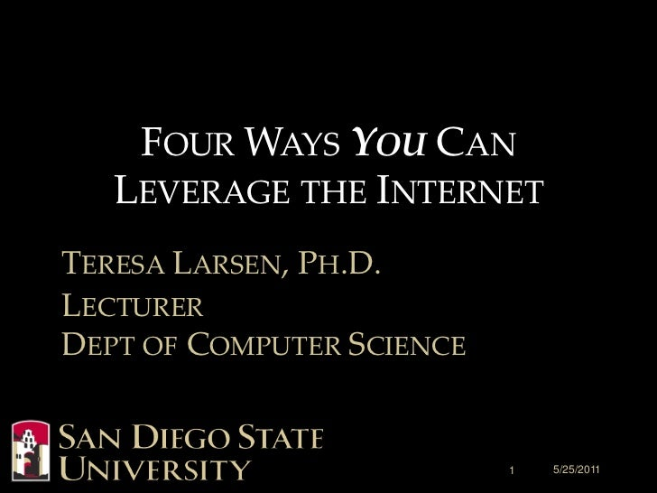 FOUR WAYS YOU CAN   LEVERAGE THE INTERNETTERESA LARSEN, PH.D.LECTURERDEPT OF COMPUTER SCIENCE                           1 ...