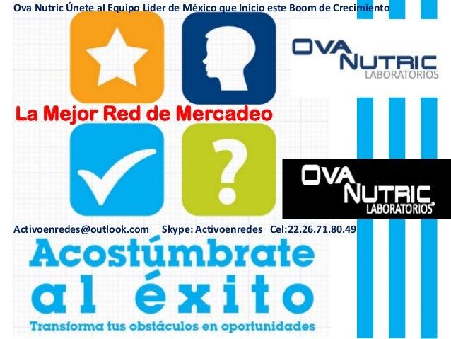 La Mejor Red de MercadeoActivoenredes@outlook.com Skype: Activoenredes Cel:22.26.71.80.49Ova Nutric Únete al Equipo Líder ...