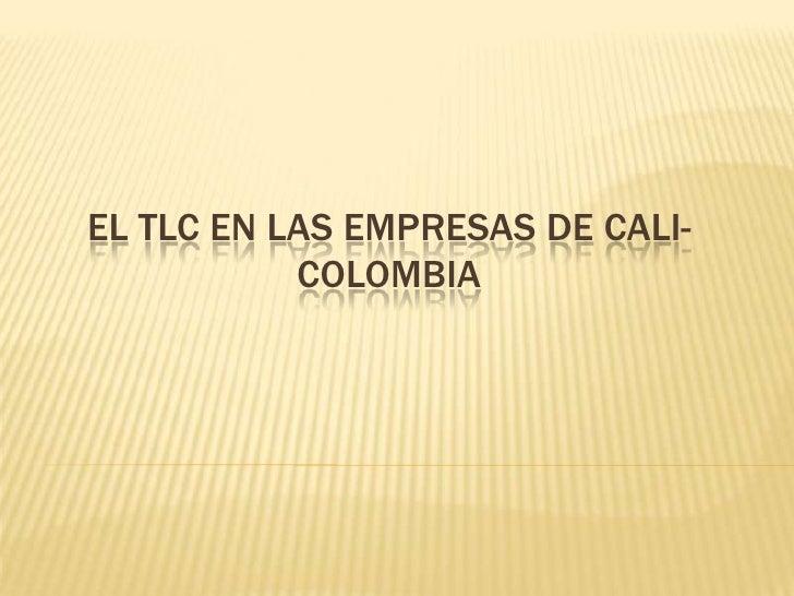 EL TLC EN LAS EMPRESAS DE CALI-           COLOMBIA