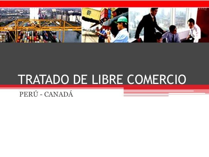 TRATADO DE LIBRE COMERCIO<br />PERÚ - CANADÁ<br />