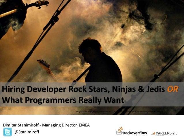 Hiring Developer Rock Stars, Ninjas & Jedis OR What Programmers Really Want Image Source: http://bakwaasbybiswas.files.wor...