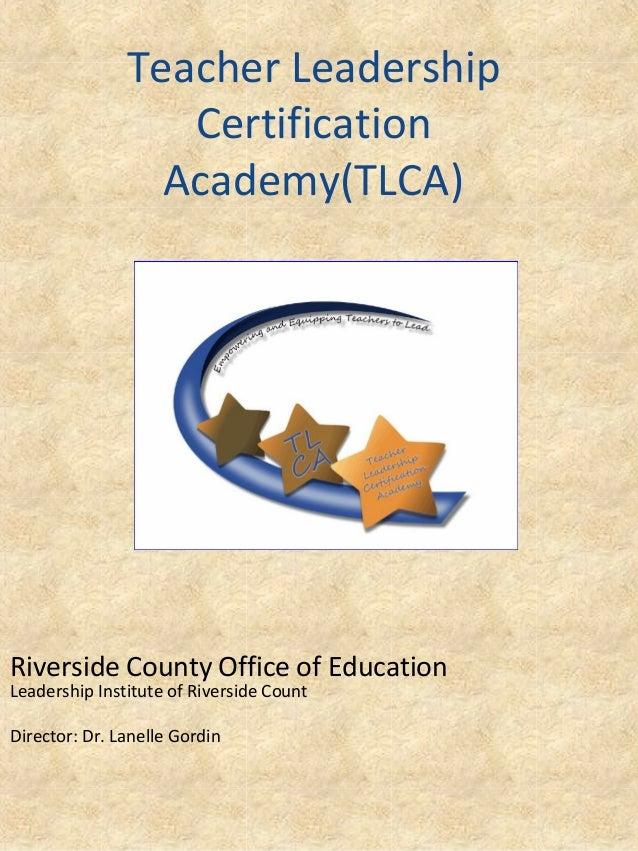 Teacher Leadership Certification Academy(TLCA)  Riverside County Office of Education Leadership Institute of Riverside Cou...