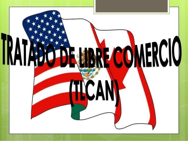El TLCAN (NAFTA)es un acuerdo o pacto comercial regional obilateral, para ampliar el mercado de bienes y servicios entreCa...