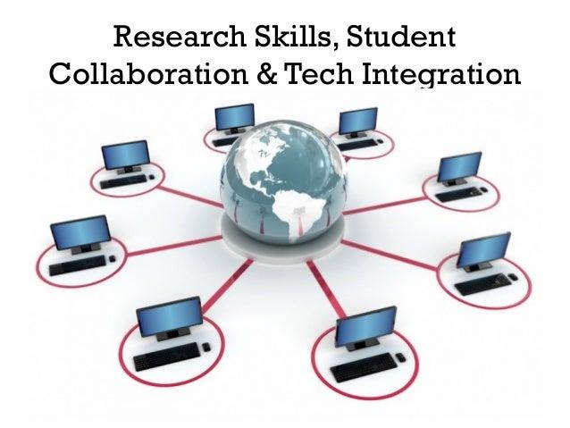 Research Skills, StudentCollaboration & Tech Integration