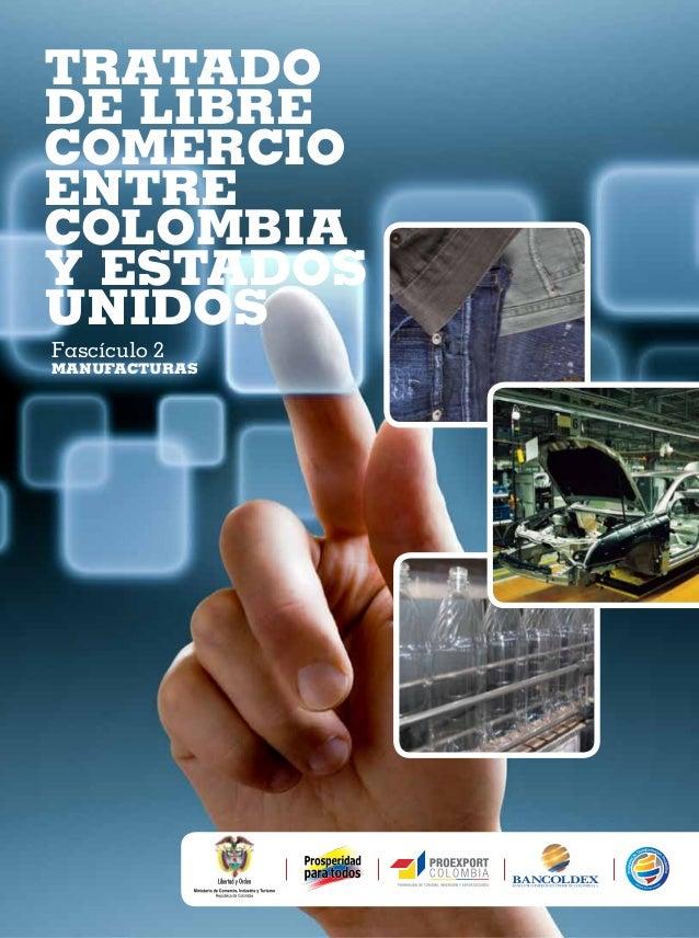 TRATADO DE LIBRE COMERCIO ENTRE COLOMBIA Y ESTADOS UNIDOS Fascículo 2 MANUFACTURAS