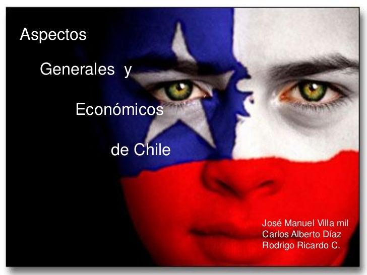Aspectos  Generales y      Económicos           de Chile                      José Manuel Villa mil                      C...