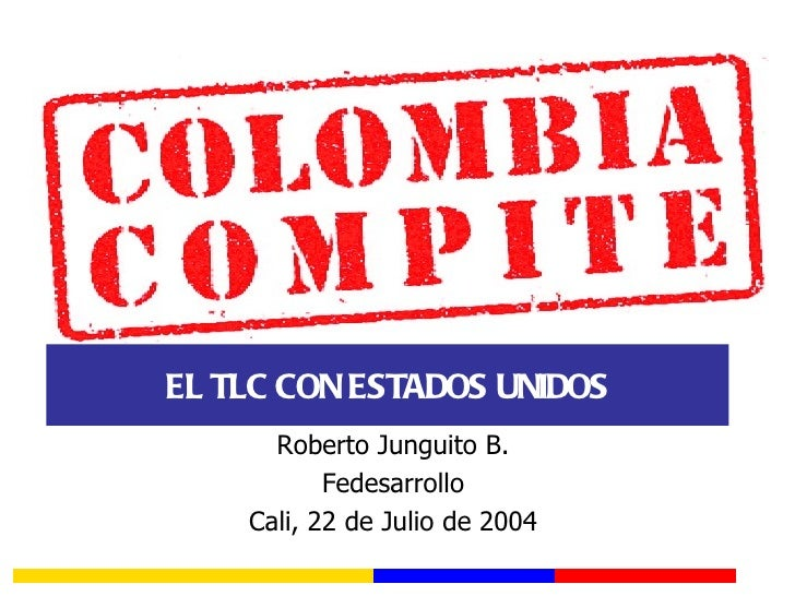 EL TLC CON ESTADOS UNIDOS Roberto Junguito B. Fedesarrollo Cali, 22 de Julio de 2004
