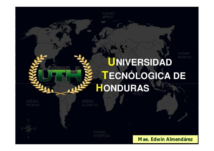 UNIVERSIDADTECNÓLOGICA DEHONDURAS                      1      Mae. Edwin Almendárez