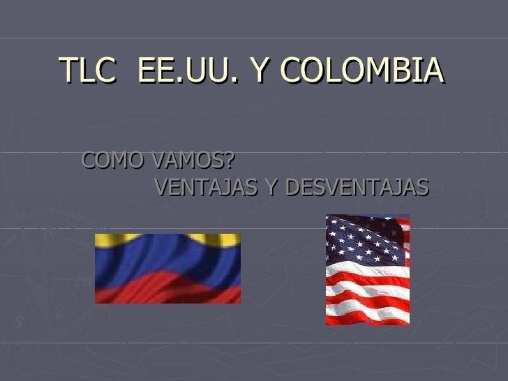 TLC EE.UU. Y COLOMBIA COMO VAMOS?      VENTAJAS Y DESVENTAJAS