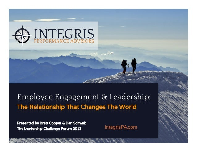 Employee Engagement & Leadership: The Relationship That Changes The World Presented by Brett Cooper & Dan Schwab The Leade...