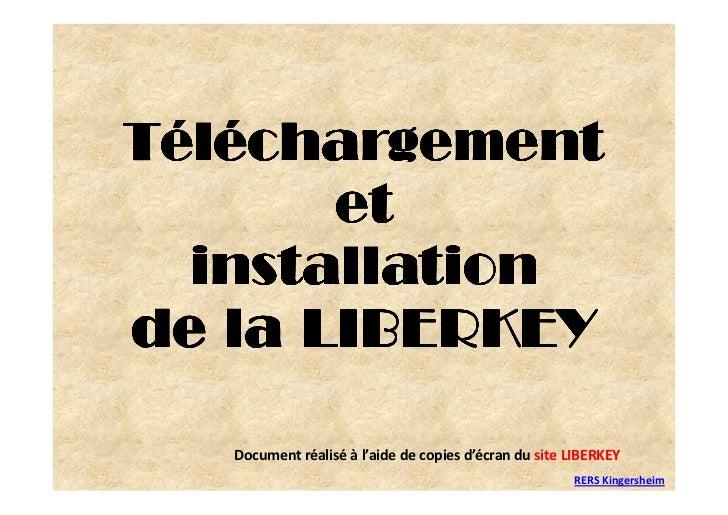 Téléchargement        et   installation de la LIBERKEY     Document réalisé à l'aide de copies d'écran du site LIBERKEY   ...