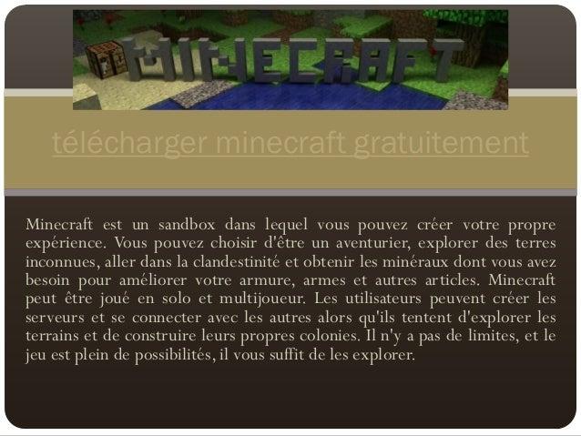 Minecraft est un sandbox dans lequel vous pouvez créer votre propre expérience. Vous pouvez choisir d'être un aventurier, ...