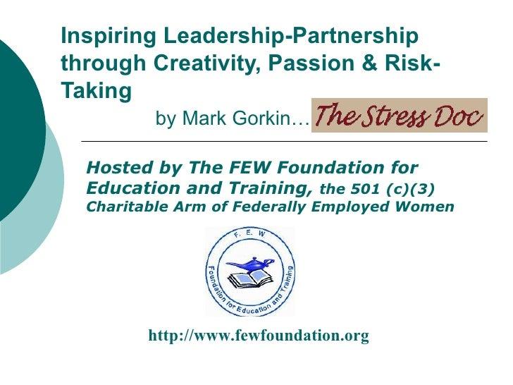 Inspiring Leadership-Partnership through Creativity, Passion & Risk- Taking          by Mark Gorkin…                ™    H...