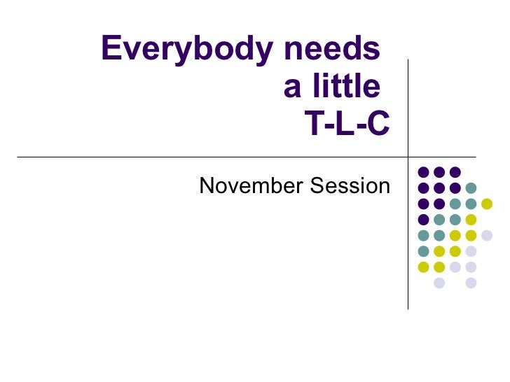 Everybody needs  a little  T-L-C November Session