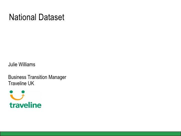 National Dataset  Julie Williams Business Transition Manager Traveline UK